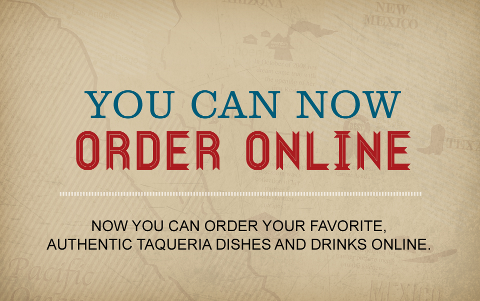 you can now order online. now you can order your favorite, authentic taqueria dishes and drinks online.